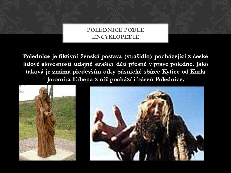 Polednice je fiktivní ženská postava (strašidlo) pocházející z české lidové slovesnosti údajně strašící děti přesně v pravé poledne.