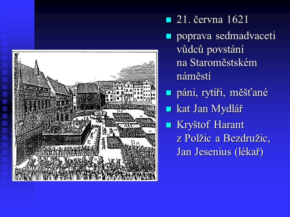 21. června 1621 poprava sedmadvaceti vůdců povstání na Staroměstském náměstí páni, rytíři, měšťané kat Jan Mydlář Kryštof Harant z Polžic a Bezdružic,