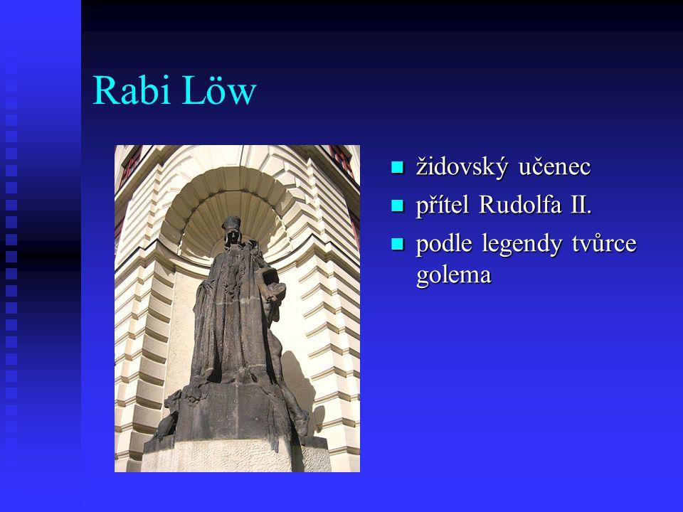 Rabi Löw židovský učenec přítel Rudolfa II. podle legendy tvůrce golema
