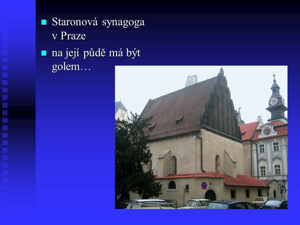 Staronová synagoga v Praze Staronová synagoga v Praze na její půdě má být golem… na její půdě má být golem…