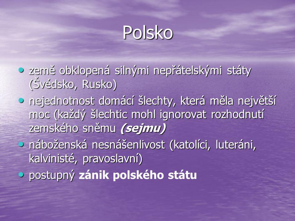 Polsko země obklopená silnými nepřátelskými státy (Švédsko, Rusko) země obklopená silnými nepřátelskými státy (Švédsko, Rusko) nejednotnost domácí šle
