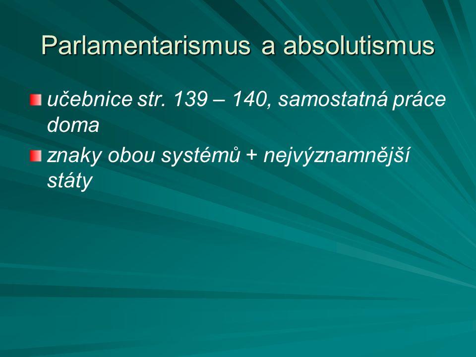 Parlamentarismus a absolutismus učebnice str. 139 – 140, samostatná práce doma znaky obou systémů + nejvýznamnější státy