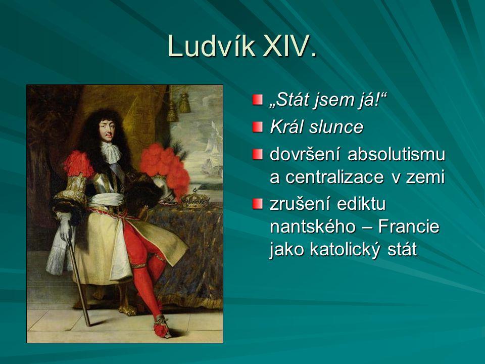 """Ludvík XIV. """"Stát jsem já!"""" Král slunce dovršení absolutismu a centralizace v zemi zrušení ediktu nantského – Francie jako katolický stát"""