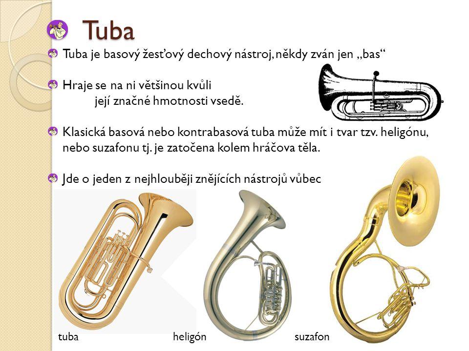 """Tuba Tuba je basový žesťový dechový nástroj, někdy zván jen """"bas Hraje se na ni většinou kvůli její značné hmotnosti vsedě."""
