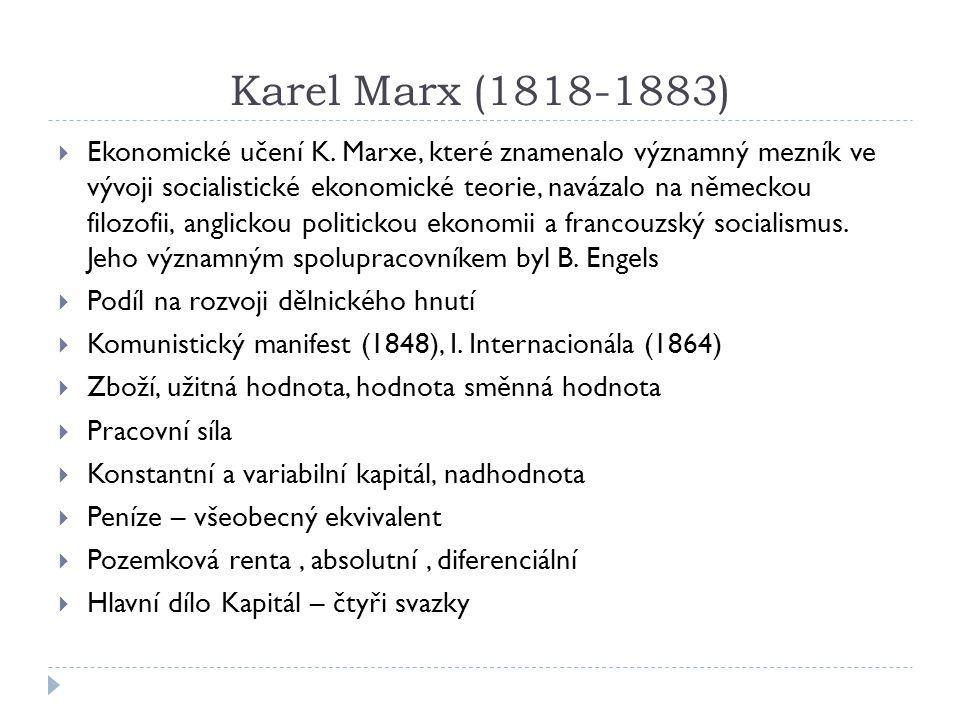 Karel Marx (1818-1883)  Ekonomické učení K. Marxe, které znamenalo významný mezník ve vývoji socialistické ekonomické teorie, navázalo na německou fi