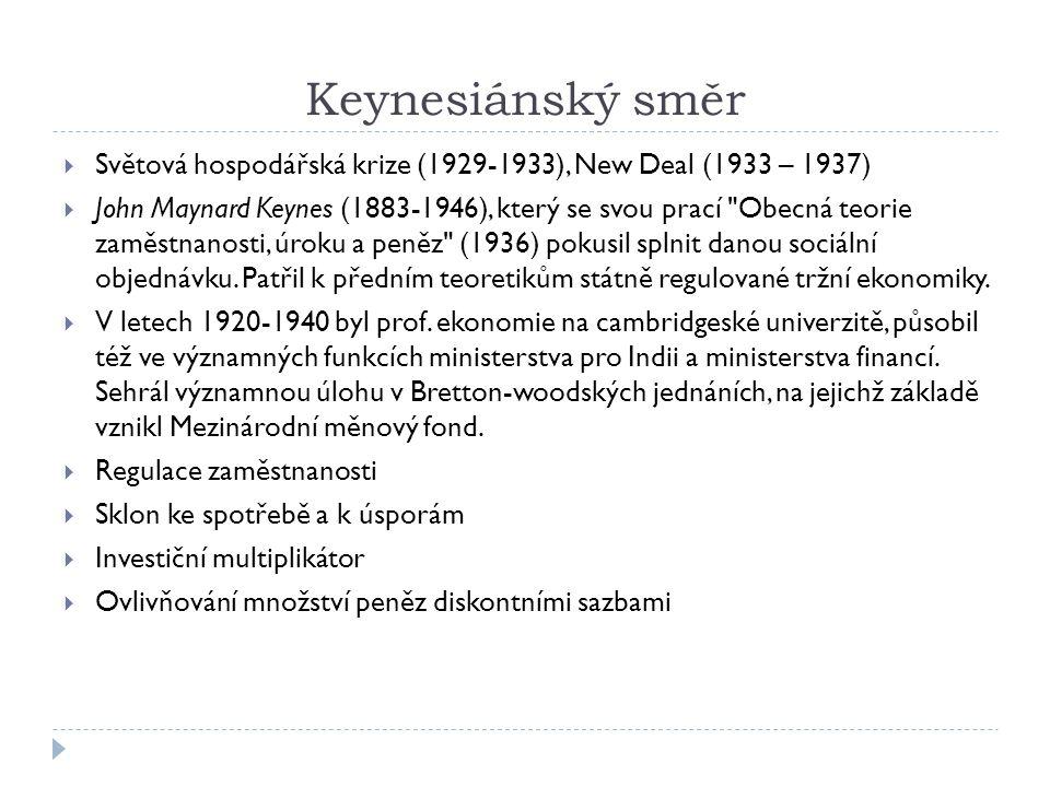 Keynesiánský směr  Světová hospodářská krize (1929-1933), New Deal (1933 – 1937)  John Maynard Keynes (1883-1946), který se svou prací