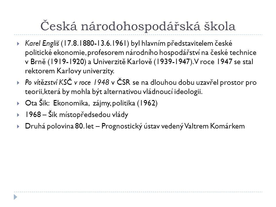 Česká národohospodářská škola  Karel Engliš (17.8.1880-13.6.1961) byl hlavním představitelem české politické ekonomie, profesorem národního hospodářs