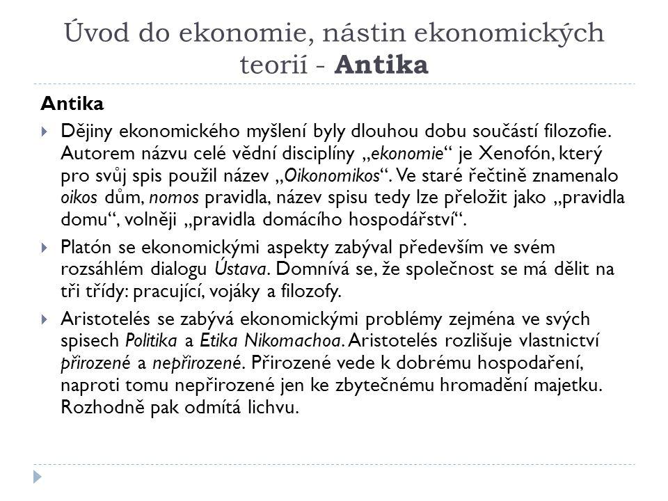 Úvod do ekonomie, nástin ekonomických teorií - Antika Antika  Dějiny ekonomického myšlení byly dlouhou dobu součástí filozofie. Autorem názvu celé vě