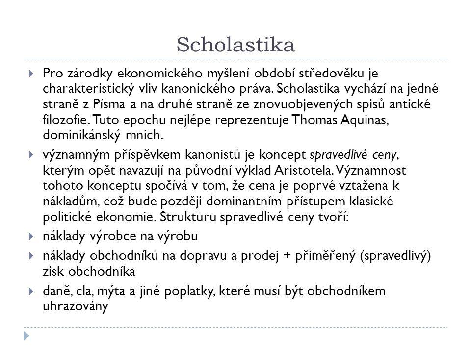 Scholastika  Pro zárodky ekonomického myšlení období středověku je charakteristický vliv kanonického práva. Scholastika vychází na jedné straně z Pís