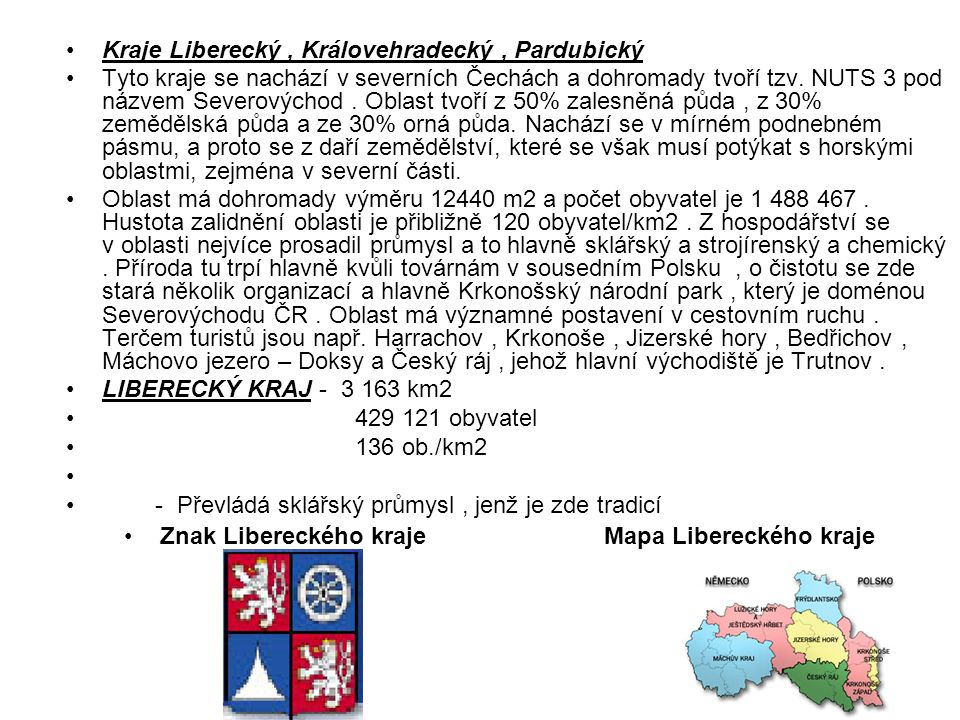 Kraje Liberecký, Královehradecký, Pardubický Tyto kraje se nachází v severních Čechách a dohromady tvoří tzv. NUTS 3 pod názvem Severovýchod. Oblast t