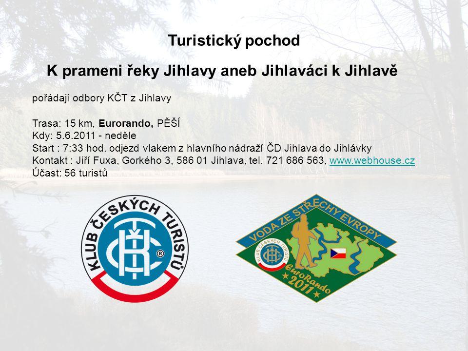 Turistický pochod K prameni řeky Jihlavy aneb Jihlaváci k Jihlavě pořádají odbory KČT z Jihlavy Trasa: 15 km, Eurorando, PĚŠÍ Kdy: 5.6.2011 - neděle S