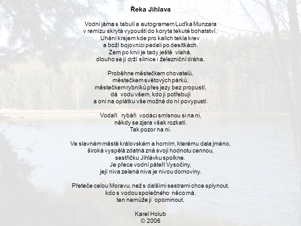 Řeka Jihlava Vodní jáma s tabulí a autogramem Luďka Munzara v remízu skrytá vypouští do koryta tekuté bohatství. Uhání krajem kde pro kalich tekla kre