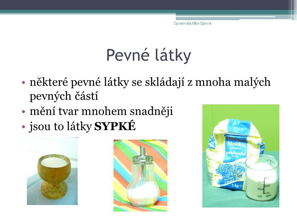 Pevné látky některé pevné látky se skládají z mnoha malých pevných částí mění tvar mnohem snadněji jsou to látky SYPKÉ Zpracovala Jitka Ciprová