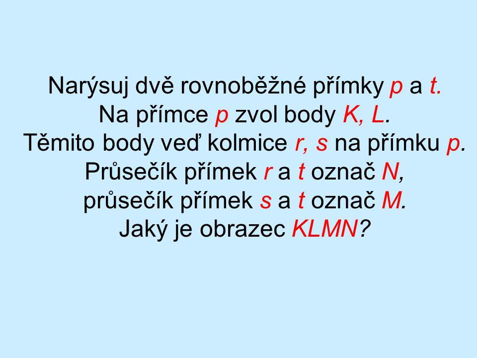 Narýsuj dvě rovnoběžné přímky p a t.Na přímce p zvol body K, L.