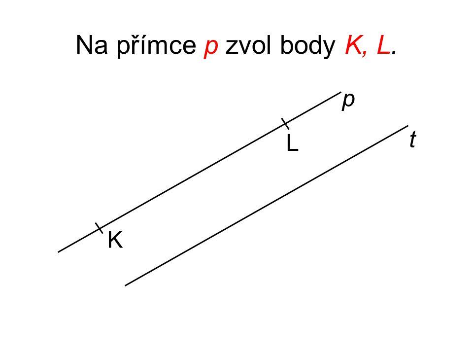 Těmito body veď kolmice r, s na přímku p. p t K L r s