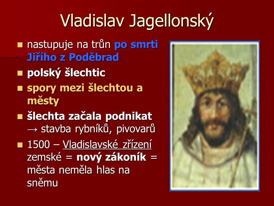 Vladislav Jagellonský nastupuje na trůn po smrti Jiřího z Poděbrad nastupuje na trůn po smrti Jiřího z Poděbrad polský šlechtic polský šlechtic spory