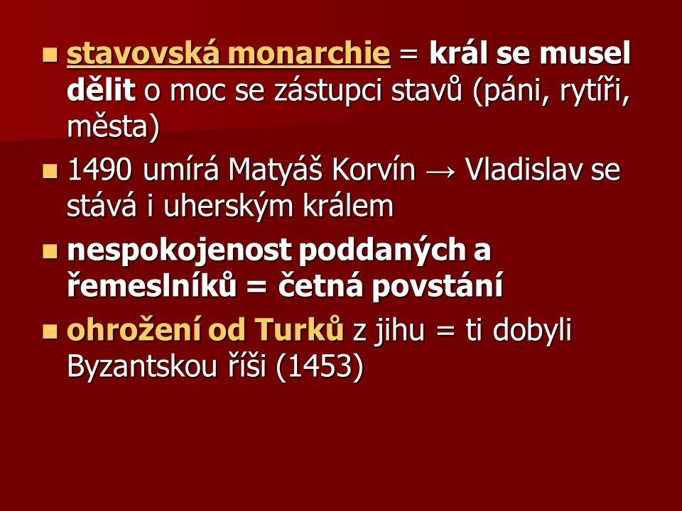 Ludvík Jagellonský syn Vladislava syn Vladislava 1517 – svatováclavská smlouva = šlechta dostala výsady a města mohla zasedat na sněmu 1517 – svatováclavská smlouva = šlechta dostala výsady a města mohla zasedat na sněmu bojoval s Turky bojoval s Turky zemřel 1526 v bitvě u Moháče zemřel 1526 v bitvě u Moháče neměl žádné děti neměl žádné děti