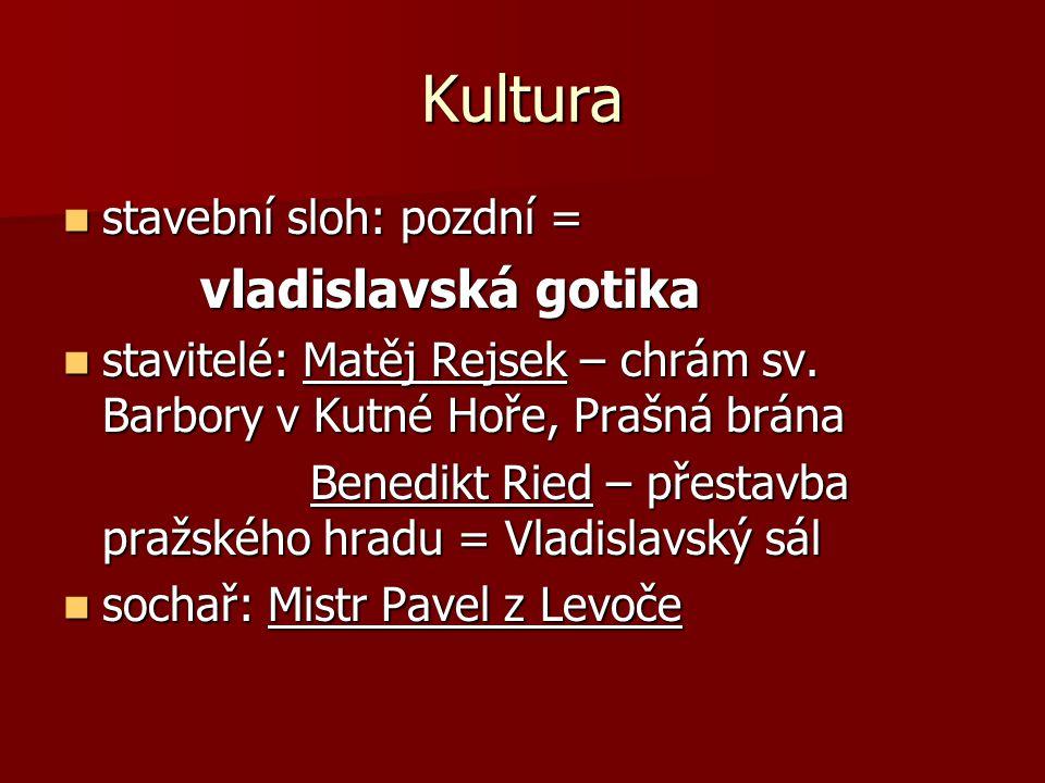 Kultura stavební sloh: pozdní = vladislavská gotika stavitelé: Matěj Rejsek – chrám sv.