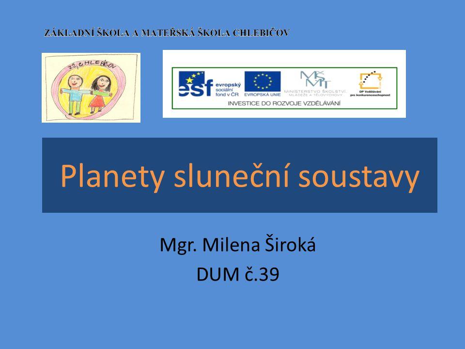 Planety sluneční soustavy Mgr. Milena Široká DUM č.39