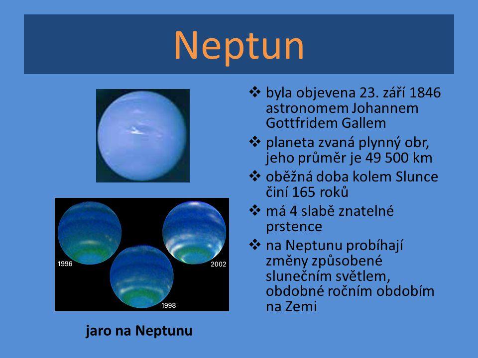 Neptun  byla objevena 23. září 1846 astronomem Johannem Gottfridem Gallem  planeta zvaná plynný obr, jeho průměr je 49 500 km  oběžná doba kolem Sl