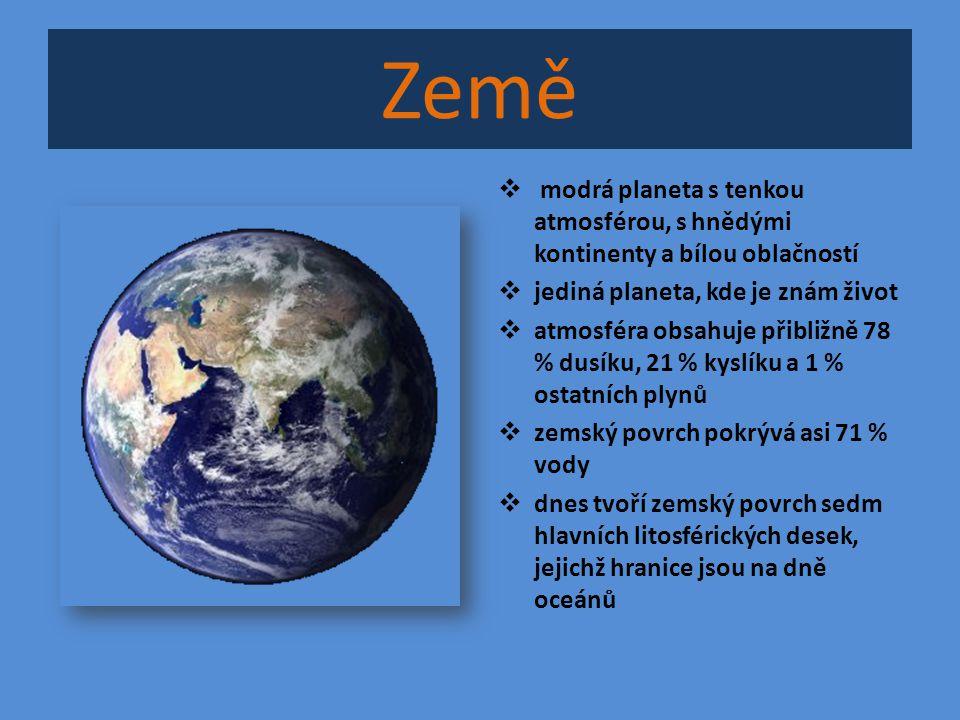 Země  modrá planeta s tenkou atmosférou, s hnědými kontinenty a bílou oblačností  jediná planeta, kde je znám život  atmosféra obsahuje přibližně 7
