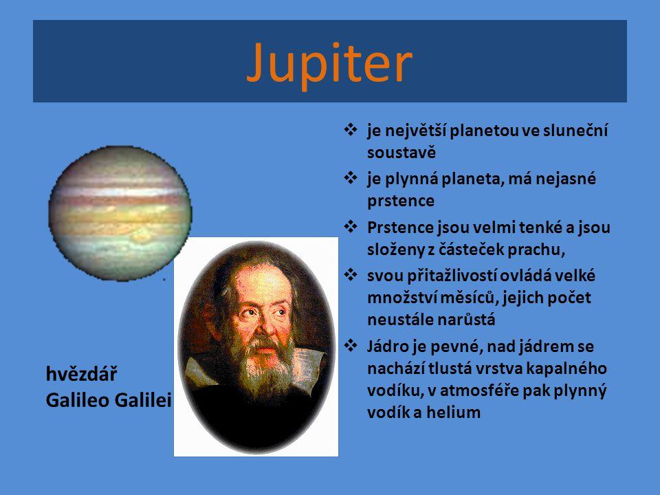 Jupiter  je největší planetou ve sluneční soustavě  je plynná planeta, má nejasné prstence  Prstence jsou velmi tenké a jsou složeny z částeček pra