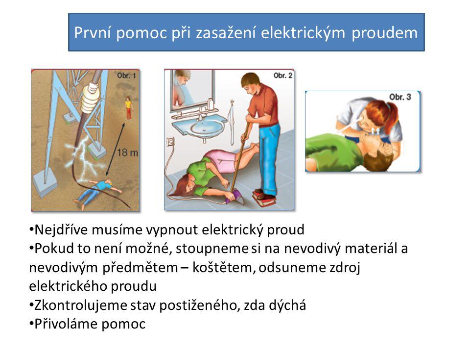 První pomoc při zasažení elektrickým proudem Nejdříve musíme vypnout elektrický proud Pokud to není možné, stoupneme si na nevodivý materiál a nevodiv