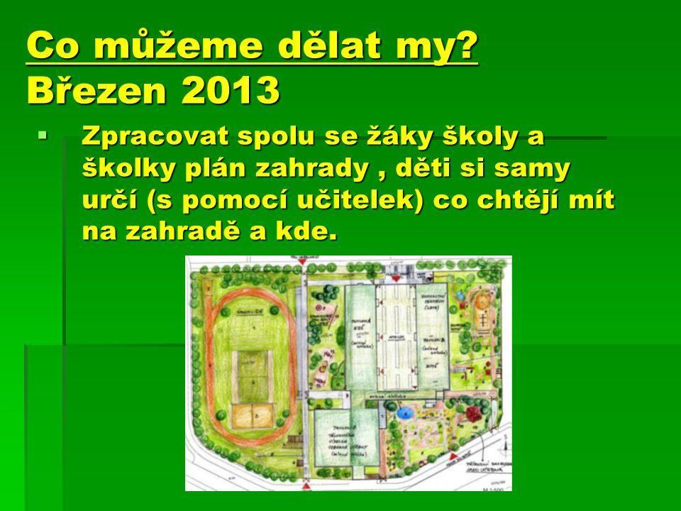 """Plánujeme podat žádost k Nadaci Proměny : """"Zahrada hrou"""", v dubnu – květnu 2013"""