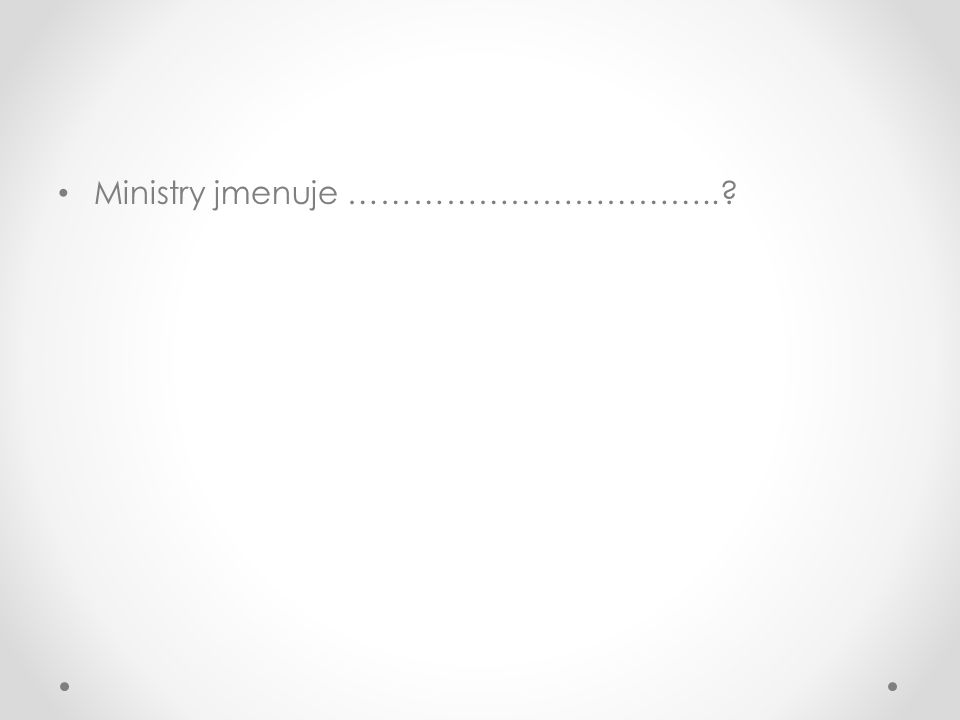 Ministry jmenuje ……………………………..?