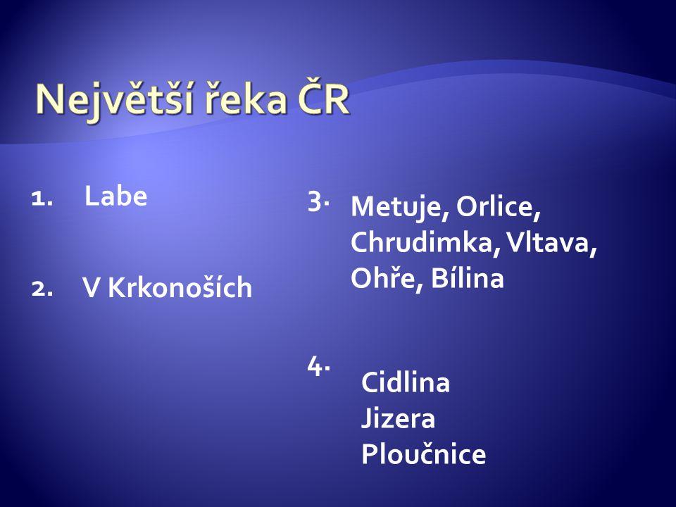 1.Labe 2. V Krkonoších 3. Metuje, Orlice, Chrudimka, Vltava, Ohře, Bílina 4. Cidlina Jizera Ploučnice