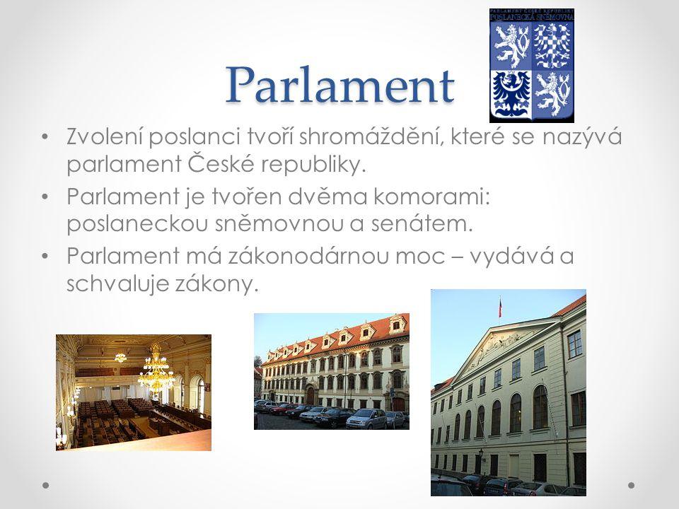 Parlament Zvolení poslanci tvoří shromáždění, které se nazývá parlament České republiky. Parlament je tvořen dvěma komorami: poslaneckou sněmovnou a s