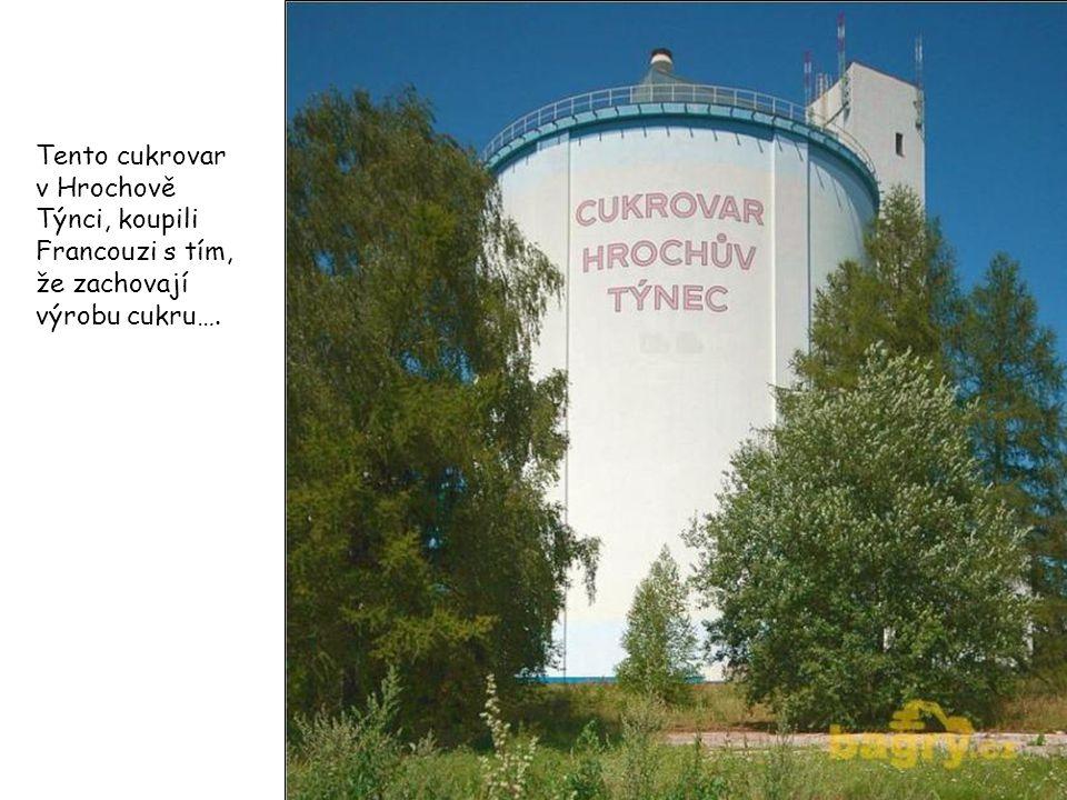 Tento cukrovar v Hrochově Týnci, koupili Francouzi s tím, že zachovají výrobu cukru….