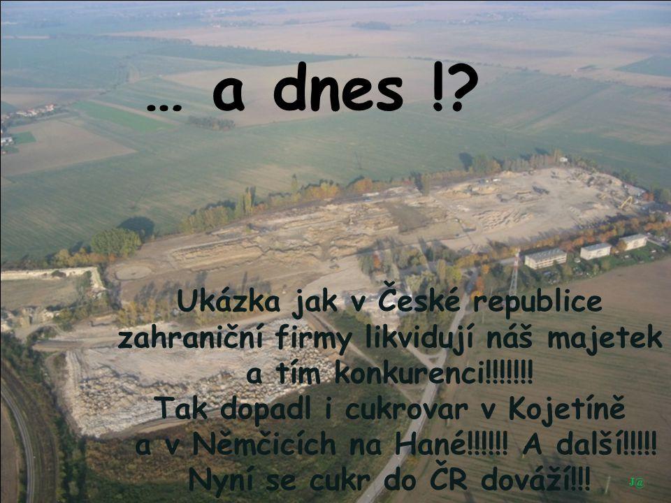 … a dnes !? Ukázka jak v České republice zahraniční firmy likvidují náš majetek a tím konkurenci!!!!!!! Tak dopadl i cukrovar v Kojetíně a v Němčicích