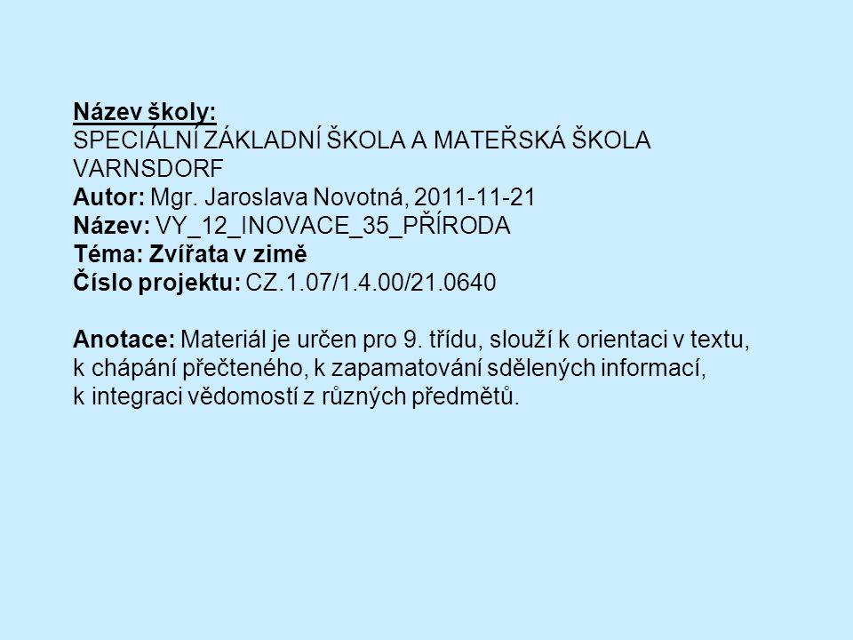 Název školy: SPECIÁLNÍ ZÁKLADNÍ ŠKOLA A MATEŘSKÁ ŠKOLA VARNSDORF Autor: Mgr. Jaroslava Novotná, 2011-11-21 Název: VY_12_INOVACE_35_PŘÍRODA Téma: Zvířa