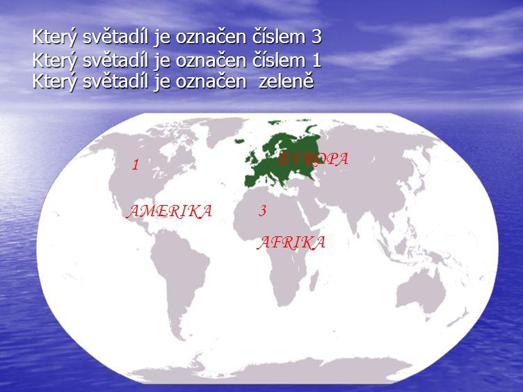 Který světadíl je označen číslem 3 3 AFRIKA Který světadíl je označen číslem 1 1 AMERIKA EVROPA Který světadíl je označen zeleně