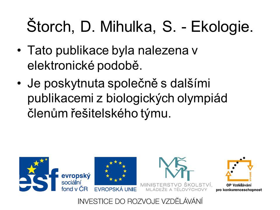 Štorch, D. Mihulka, S. - Ekologie. Tato publikace byla nalezena v elektronické podobě. Je poskytnuta společně s dalšími publikacemi z biologických oly