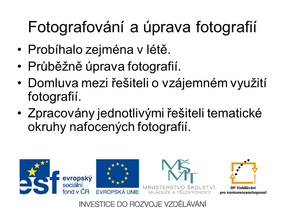 Fotografování a úprava fotografií Probíhalo zejména v létě. Průběžně úprava fotografií. Domluva mezi řešiteli o vzájemném využití fotografií. Zpracová
