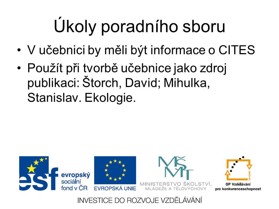 Úkoly poradního sboru V učebnici by měli být informace o CITES Použít při tvorbě učebnice jako zdroj publikaci: Štorch, David; Mihulka, Stanislav. Eko