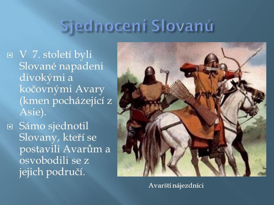  V 7. století byli Slované napadeni divokými a kočovnými Avary (kmen pocházející z Asie).  Sámo sjednotil Slovany, kteří se postavili Avarům a osvob