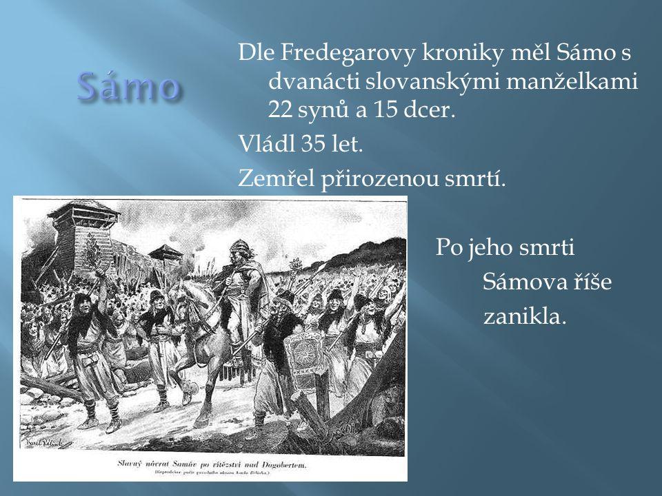 Dle Fredegarovy kroniky měl Sámo s dvanácti slovanskými manželkami 22 synů a 15 dcer. Vládl 35 let. Zemřel přirozenou smrtí.   Po jeho smrti  Sámov