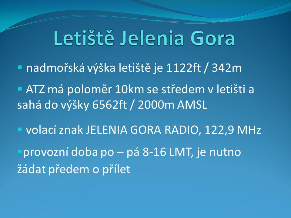  nadmořská výška letiště je 1122ft / 342m  ATZ má poloměr 10km se středem v letišti a sahá do výšky 6562ft / 2000m AMSL  volací znak JELENIA GORA R