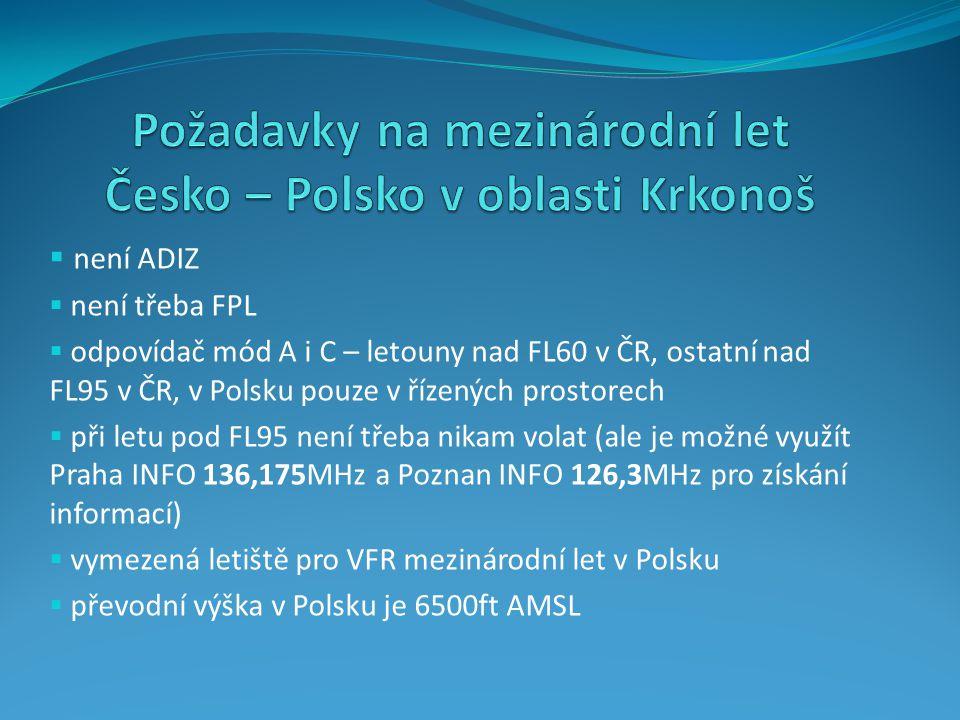  není ADIZ  není třeba FPL  odpovídač mód A i C – letouny nad FL60 v ČR, ostatní nad FL95 v ČR, v Polsku pouze v řízených prostorech  při letu pod