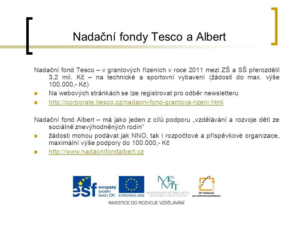 Nadační fondy Tesco a Albert Nadační fond Tesco – v grantových řízeních v roce 2011 mezi ZŠ a SŠ přerozdělil 3,2 mil. Kč – na technické a sportovní vy