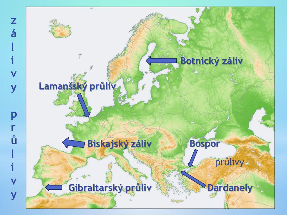 zálivyprůlivyzálivyprůlivy Botnický záliv Biskajský záliv Lamanšský průliv Gibraltarský průliv Bospor Dardanely průlivy