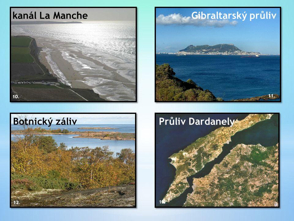 kanál La Manche 10. Gibraltarský průliv 11. Botnický záliv 12. Průliv Dardanely 13.