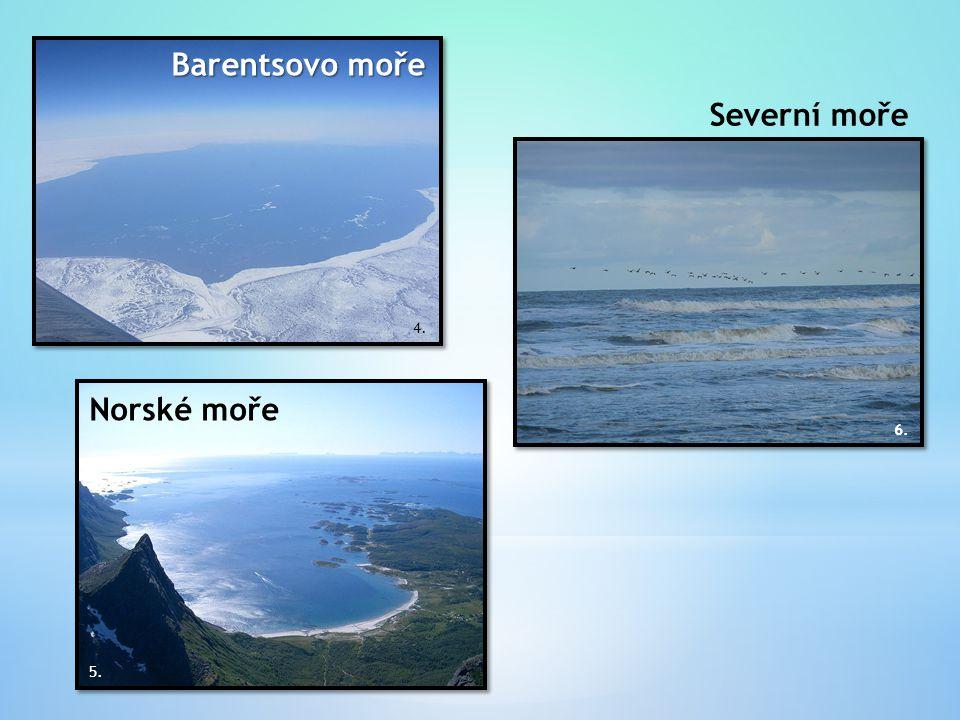 Barentsovo moře 4. Norské moře 5. Severní moře 6.