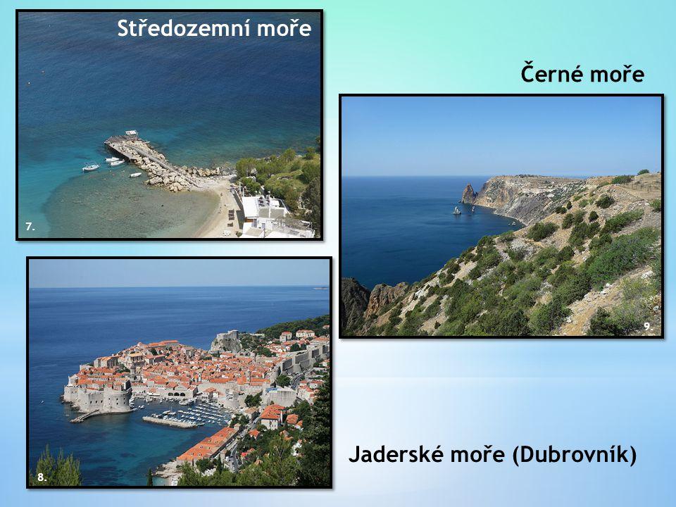 Jaderské moře (Dubrovník) 8. Černé moře 9. Středozemní moře 7.