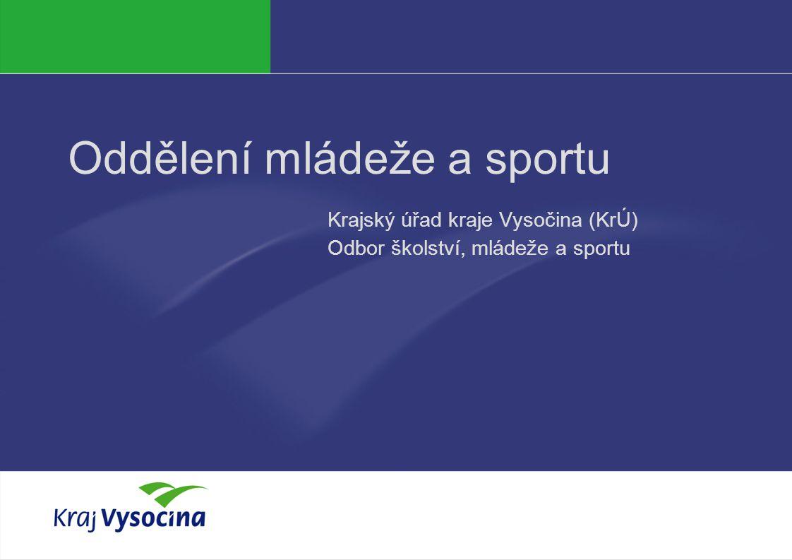 Oddělení mládeže a sportu Krajský úřad kraje Vysočina (KrÚ) Odbor školství, mládeže a sportu