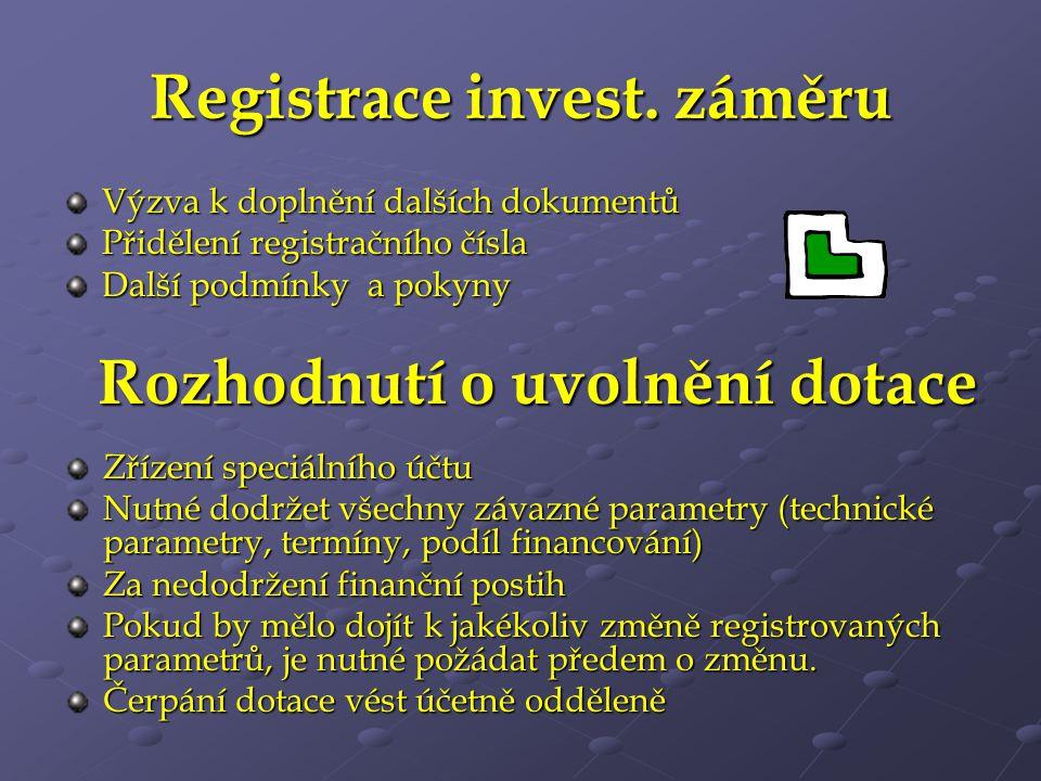 Registrace invest. záměru Výzva k doplnění dalších dokumentů Přidělení registračního čísla Další podmínky a pokyny Rozhodnutí o uvolnění dotace Zřízen