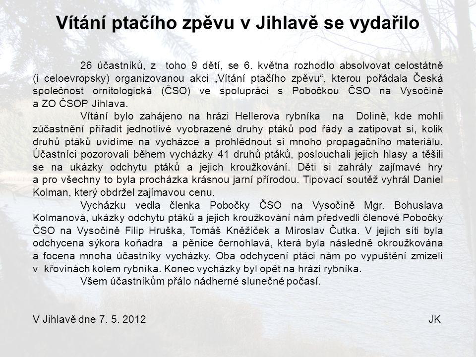 Vítání ptačího zpěvu v Jihlavě se vydařilo 26 účastníků, z toho 9 dětí, se 6. května rozhodlo absolvovat celostátně (i celoevropsky) organizovanou akc